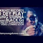 Music Video:Young Stunna  – No Dey Play (Teaser)