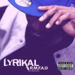 EXCLUSIVE: Lyrikal – R.M.F.A.O [THE MIXTAPE]