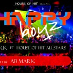 PREMIERE: AB Mark Ft. House Of Hitz All Stars – Happy Boyz