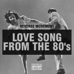 Audio: Reverse Movement – Love Song From The 80's