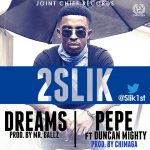 Audio: 2Slik – Pepe ft. Duncan Mighty + Dreams