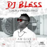 Audio: DJ Bless Ft 2Slik, 1Prince & Fritzi – Cut Am Give Me