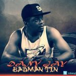Audio: JayDany – Badaman Tin