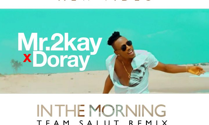 mr-2kay-in-the-morning-ft-doray-video-poster-720x431