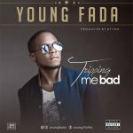 Young Fatha – Trippin' Me Bad