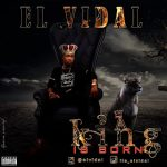 FRESH MUSIC: EL VIDAL- A KING IS BORN (@elvidal)