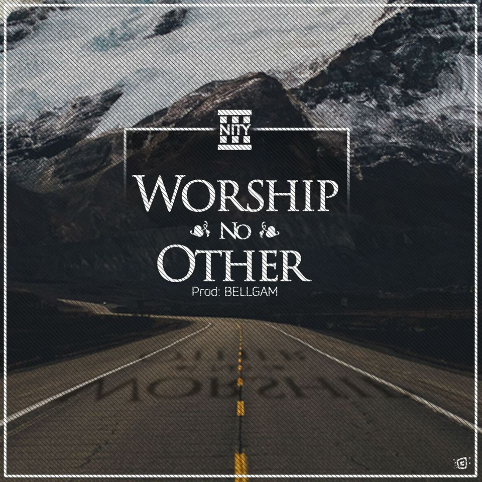 3nity - Worship No Other (Dir. WeSabiWork)