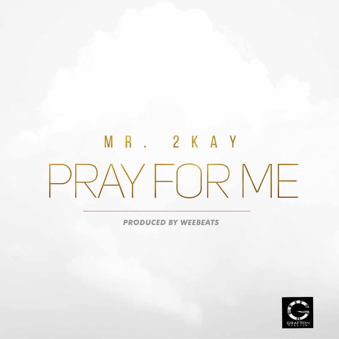 """Pray For Me"""" - Mr. 2Kay Drops New Single Produced By Wee Beats"""