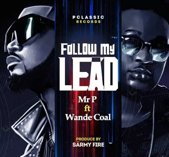 Mr P features Wande Coal in new single, 'Follow My Lead' - WATCH
